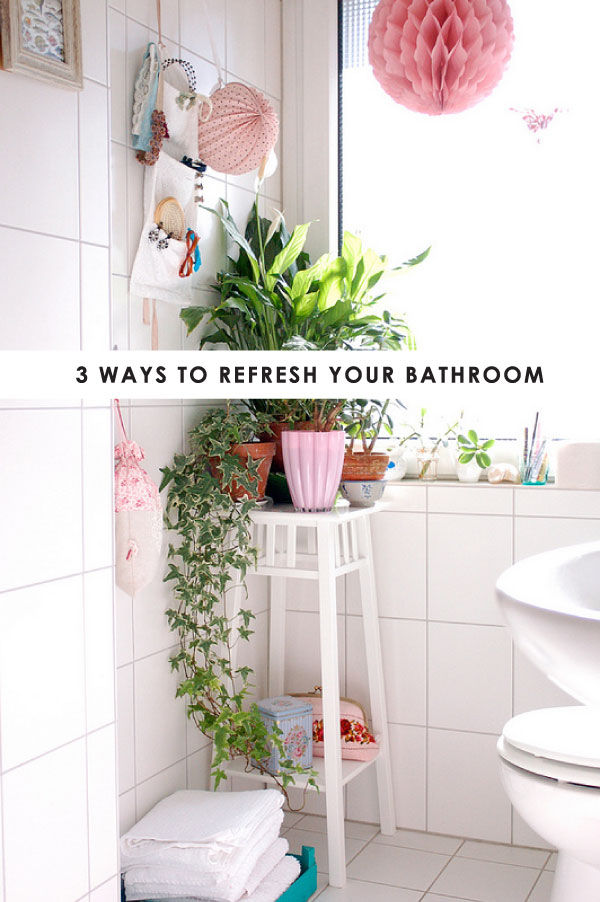 3 ways to refresh your bathroom