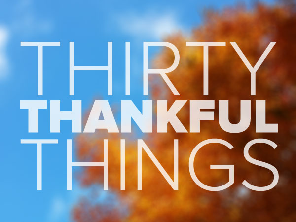 thirty reasons to be thankful